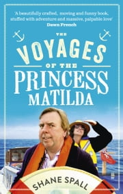 The Voyages of the Princess Matilda ebook by Shane Spall