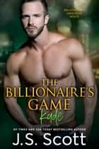The Billionaire's Game ~ Kade - A Billionaire's Obsession Novel ebook by J. S. Scott