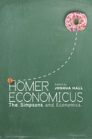 Homer Economicus - The Simpsons and Economics ebook by Joshua Hall
