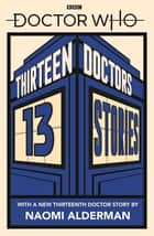 Doctor Who: Thirteen Doctors 13 Stories ebook by Naomi Alderman