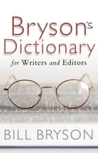 Bryson's Dictionary: for Writers and Editors ebook by Bill Bryson