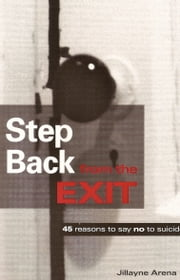 Step Back from the Exit: 45 reasons to say no to suicide ebook by Jillayne Arena