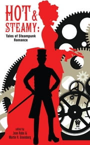 Hot and Steamy - Tales of Steampunk Romance ebook by Jean Rabe,Martin H. Greenberg