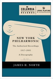 New York Philharmonic - The Authorized Recordings, 1917-2005 ebook by James H. North,Zarin Mehta