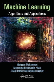 Machine Learning - Algorithms and Applications ebook by Mohssen Mohammed,Muhammad Badruddin Khan,Eihab Bashier Mohammed Bashier