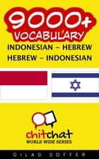 9000+ Vocabulary Indonesian - Hebrew ebook by Gilad Soffer