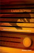 Listen in terror - British horror radio from the advent of broadcasting to the digital age ebook by Richard J. Hand