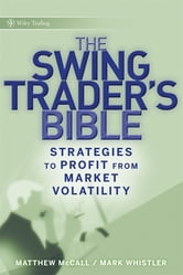 The Swing Trader's Bible - Strategies to Profit from Market Volatility ebook by Matthew McCall,Mark Whistler