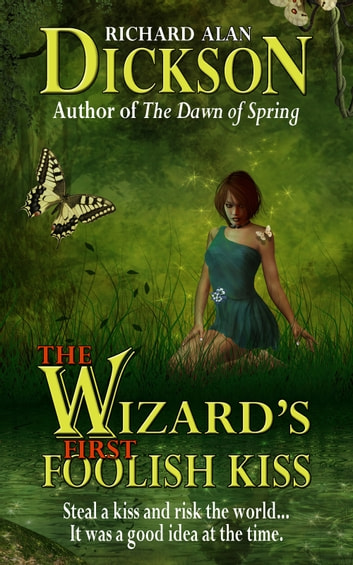 The Wizard's First Foolish Kiss ebook by Richard Alan Dickson