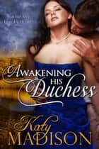 Awakening His Duchess eBook by Katy Madison