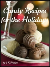 Candy Recipes for the Holidays ebook by S K Phillips