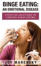 Binge Eating: An Emotional Disease ebook by Joy Marensky