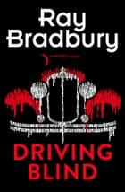 Driving Blind ebook by Ray Bradbury
