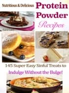 Nutritious & Delicious Protein Powder Recipes ebook by Sara Carr