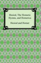 Hesiod, The Homeric Hymns, and Homerica ebook by Hesiod, Homer