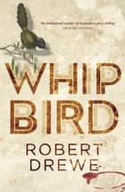 Whipbird ebook by Robert Drewe