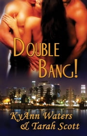 Double Bang! ebook by KyAnn Waters,Tarah Scott