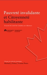 Pauvreté invalidante et Citoyenneté habilitante - Un projet du Conseil des Canadiens avec déficiences ebook by Michael J. Prince (Principal Researcher),Yvonne Peters (Principal Researcher)