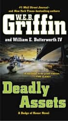 Deadly Assets ebook by W.E.B. Griffin, William E. Butterworth, IV