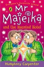 Mr Majeika and the Haunted Hotel ebook by Humphrey Carpenter