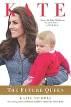Kate - The Future Queen eBook by Katie Nicholl