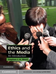 Ethics and the Media - An Introduction ebook by Stephen J. A. Ward
