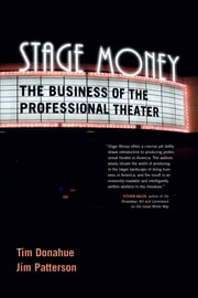 Stage Money - The Business of the Professional Theater ebook by Tim Donahue,Jim Patterson