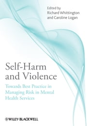 Self-Harm and Violence - Towards Best Practice in Managing Risk in Mental Health Services ebook by Richard Whittington,Caroline Logan