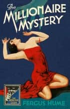 The Millionaire Mystery (Detective Club Crime Classics) ebook by Fergus Hume, Peter Haining
