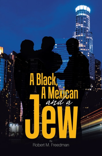 A Black, a Mexican and a Jew eBook by Robert M Freedman