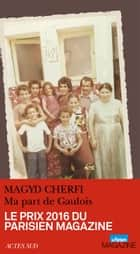 Ma part de Gaulois ebook by Magyd Cherfi