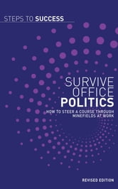Survive Office Politics - How to Steer a Course through Minefields at Work ebook by Bloomsbury Publishing