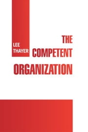 The Competent Organization ebook by Lee Thayer