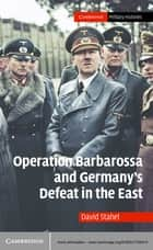Operation Barbarossa and Germany's Defeat in the East ebook by David Stahel