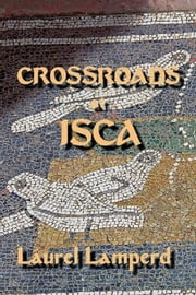 Crossroads at Isca ebook by Laurel Lamperd
