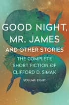 Good Night, Mr. James - And Other Stories ebook by Clifford D. Simak, David W. Wixon