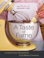 Taste of Fame, A (The Potluck Catering Club Book #2) - A Novel ebook by Linda Evans Shepherd,Eva Marie Everson