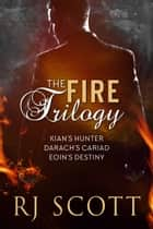 The Fire Trilogy ebook by RJ Scott