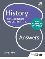 History for Common Entrance: The Making of the UK 1485-1750 Answers ebook by Bob Pace