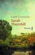 Sarah Thornhill ebook by Mireille Vignol, Kate Grenville