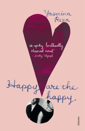 Happy are the Happy ebook by Yasmina Reza