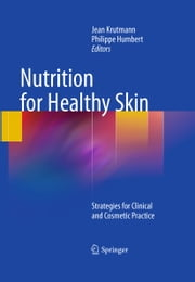 Nutrition for Healthy Skin - Strategies for Clinical and Cosmetic Practice ebook by Jean Krutmann,Philippe Humbert