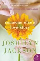 Someone Else's Love Story - A Novel ebook by Joshilyn Jackson