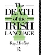 The Death of the Irish Language ebook by Reg Hindley