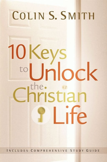 10 Keys to Unlock the Christian Life eBook by Colin S. Smith