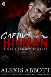 Captive of the Hitman - A Mafia Bad Boy Romance ebook by Alexis Abbott