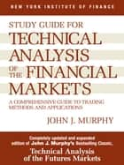 Study Guide to Technical Analysis of the Financial Markets - A Comprehensive Guide to Trading Methods and Applications ebook by