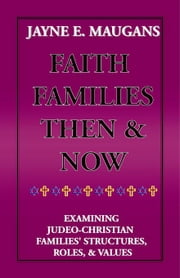 Faith Families Then and Now ebook by Maugans, Jayne E.