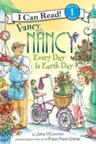 Fancy Nancy: Every Day Is Earth Day ebook by Jane O'Connor, Robin Preiss Glasser