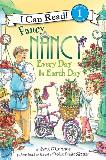 Fancy Nancy: Every Day Is Earth Day eBook by Jane O'Connor